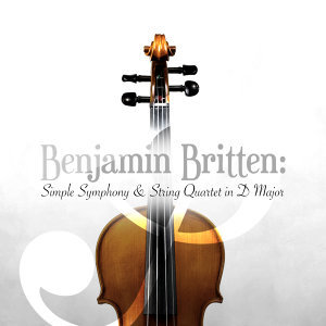 Benjamin Britten: Simple Symphony & String Quartet in D Major