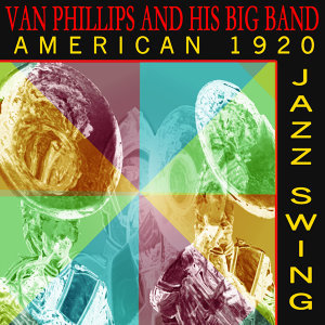 Van Phillips and His Big Band - American 1920 Jazz Swing