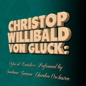 Christop Willibald von Gluck: Orfeo ed Euridice Performed by Southwest German Chamber Orchestra