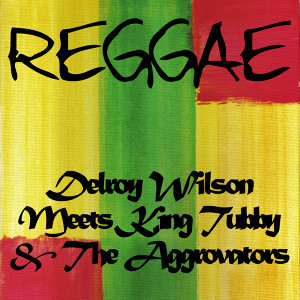 Delroy Wilson Meets King Tubby & The Aggrovators