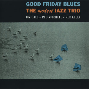 Good Friday Blues: The Modest Jazz Trio (Bonus Track Version)