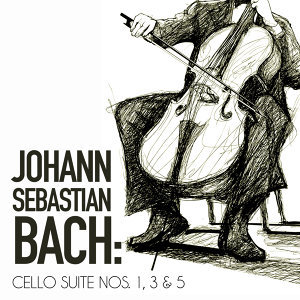 Johann Sebastian Bach: Cello Suite Nos. 1, 3 & 5