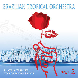 Brazilian Tropical Orchestra Plays a Tribute To Roberto Carlos, Vol. 2