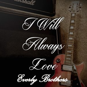 I Will Always Love Everly Brothers