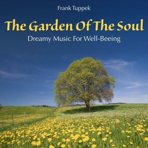 The Garden of the Soul: Dreamy Music for Well-Beeing