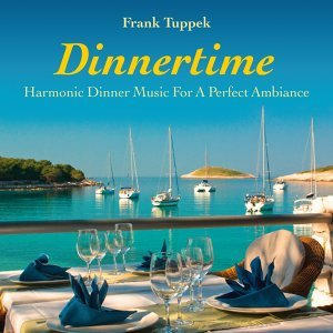 Dinnertime: Harmonic Dinner Music for a Perfect Ambiance