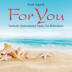 For You: Fantastic Instrumental Music for Relaxation