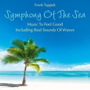 Symphony of the Sea: Music to Feel Good - Including Real Sounds of Waves