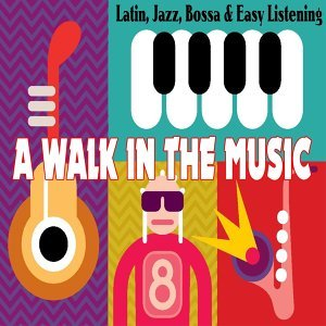 A Walk in the Music - Latin, Jazz, Bossa & Easy Listening