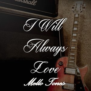 I Will Always Love Mello Tones