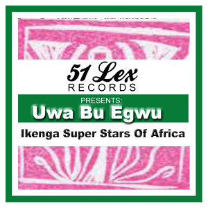 51 Lex Presents Uwa Bu Egwu