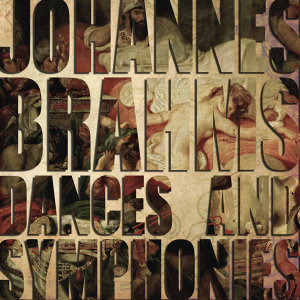 Johannes Brahms: Dances and Symphonies