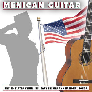 United States Hymns, Military Themes and National Songs. Mexican Guitar