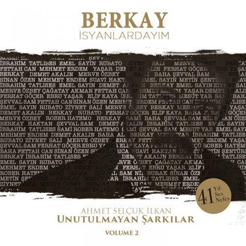 İsyanlardayım - Ahmet Selçuk İlkan Unutulmayan Şarkılar, Vol. 2