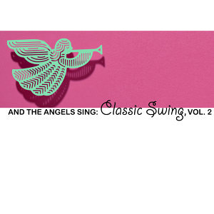 And the Angels Sing: Classic Swing, Vol. 2