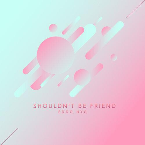 Shouldn't Be Friend