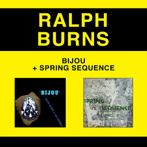 Ralph Burns and His Ensemble: Bijou + Spring Sequence (Bonus Track Version)
