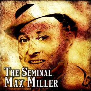 The Seminal Max Miller