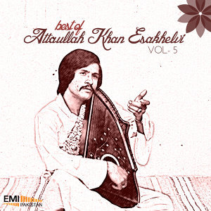 Attaullah Khan Esakhelvi, Vol. 5