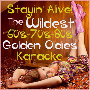 Stayin' Alive: The Wildest 60's - 70's - 80's Golden Oldies Karaoke with Stayin' Alive, Ymca, I Will Survive, Total Eclipse of the Heart, And More!