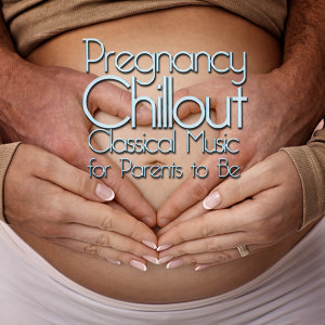 Pregnancy Chillout: Classical Music for Parents to Be