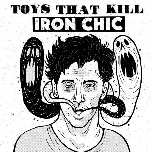 Toys That Kill / Iron Chic