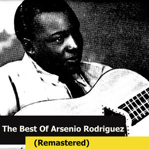 The Best Of Arsenio Rodriguez (Remastered)