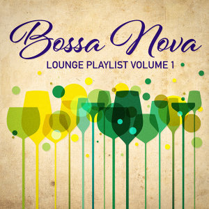 Bossa Nova Lounge Playlist, Vol. 1