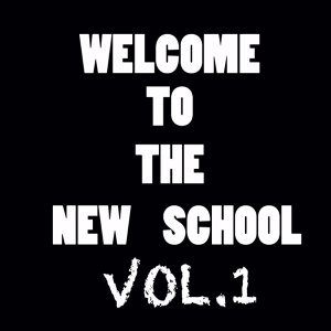 Welcome To The New School Vol.1