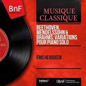 Beethoven, Mendelssohn & Brahms: Variations pour piano solo - Mono Version