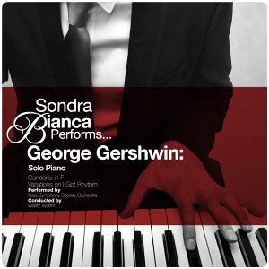 Sondra Bianca Performs... George Gershwin: Solo Piano