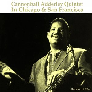 Cannonball Adderley Quintet in Chicago & San Francisco - All Tracks Remastered