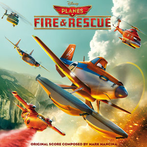 Planes: Fire & Rescue - Original Motion Picture Soundtrack