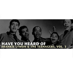 Have You Heard of Frankie Lymon & The Teenagers, Vol. 3