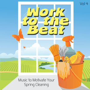 Work to the Beat - Music to Motivate Your Spring Cleaning, Vol. 4