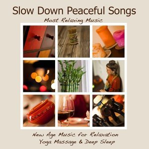 Slow Down Peaceful Songs: Most Relaxing Music, New Age Music for Relaxation Yoga Massage & Deep Sleep