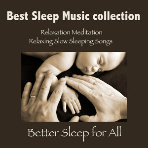 Better Sleep for All: Best Sleep Music collection, Relaxation Meditation, Relaxing Slow Sleeping Songs & Yoga Music 4 New Age Spirituality