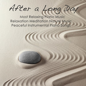 After a Long Day: Most Relaxing Piano Music, Relaxation Meditation Nature Music & Peaceful Instrumental Piano Songs