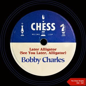 Later Alligator (See You Later, Alligator) - The Chess Singles 1955 - 1957