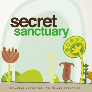 Secret Sanctuary - Relaxing Music for Health and Wellbeing
