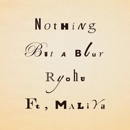 Nothing But a blur ft. MALIYA