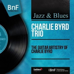 The Guitar Artistry of Charlie Byrd - Mono Version