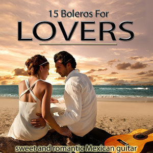 Sweet and Romantic Mexican Guitar. 15 Boleros for Lovers
