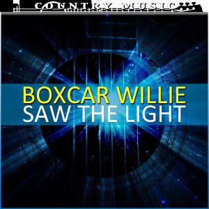Boxcar Willie Saw The Light