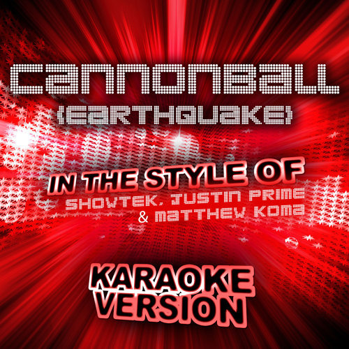 Cannonball (Earthquake) [In the Style of Showtek, Justin Prime and Matthew Koma] [Karaoke Version]