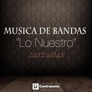 """Musica De Bandas """"Lo Nuestro"""" Zarzuelas"""