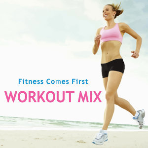 Fitness Comes First: Workout Mix