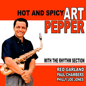 Hot and Spicy: Art Pepper With the Rhythm Section