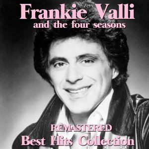 Frankie Valli and the Four Seasons - Remastered Best Hits Collection