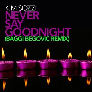 Never Say Goodnight - Baggi Begovic Remixes